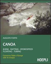 """Canoa. Kayak, rafting, hydrospeed, floating, tubing"" Augusto Fortis"