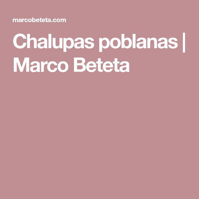 Chalupas poblanas | Marco Beteta