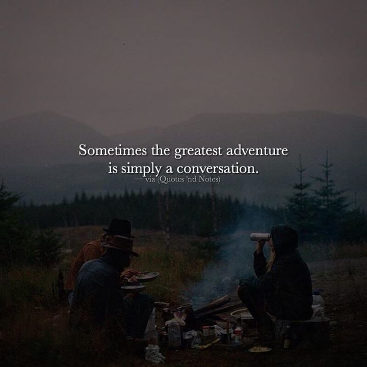 Sometimes the greatest adventure is simply a conversation. —via http://ift.tt/2eY7hg4