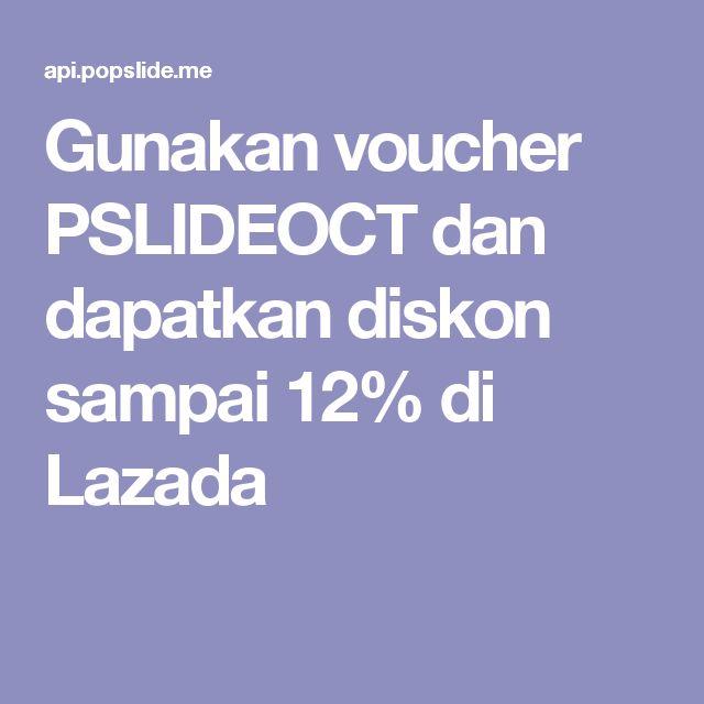 Gunakan voucher PSLIDEOCT dan dapatkan diskon sampai 12% di Lazada