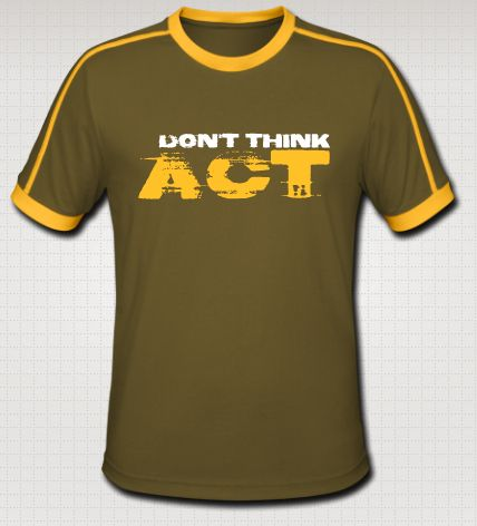 #dontthink #act http://shop.spreadshirt.com/stopwishing/-A103815097