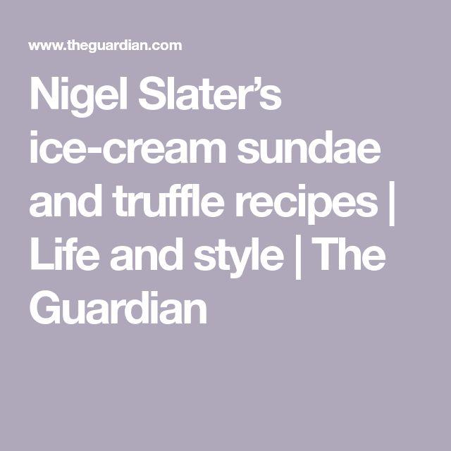 Nigel Slater's ice-cream sundae and truffle recipes | Life and style | The Guardian