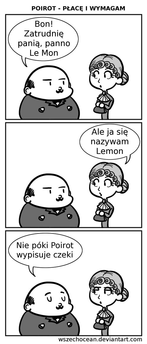 - Bon! I'll hire you, miss Le Mon.  - But my name is Lemon.  - Not as long as Poirot is signing the checks.  #poirot