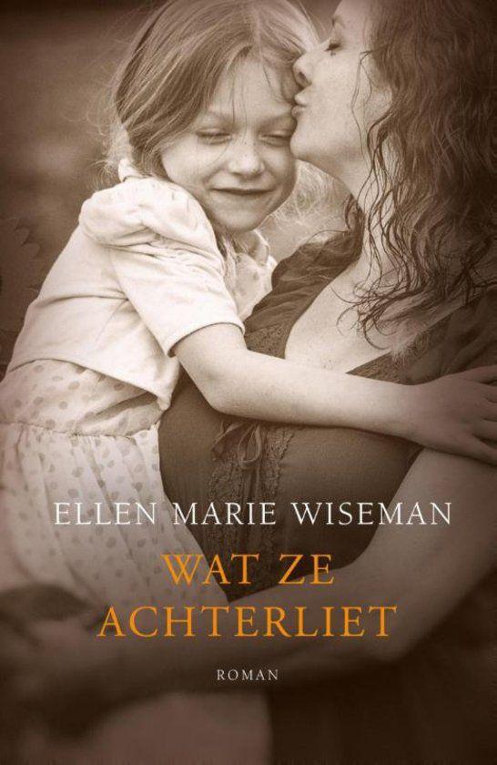 'Wat ze achterliet' van Ellen Marie Wiseman is een pareltje voor in mijn boekenkast en zal nog lang in mijn geheugen blijven. Een persoonlijke recensie.