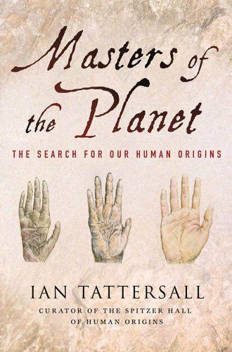 Masters of the Planet: The Search for Our Human Origins (MacSci) by Ian Tattersall, http://www.amazon.com/dp/B0065SSA94/ref=cm_sw_r_pi_dp_ybXzsb0F33GRG