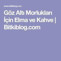 Göz Altı Morlukları İçin Elma ve Kahve   Bitkiblog.com