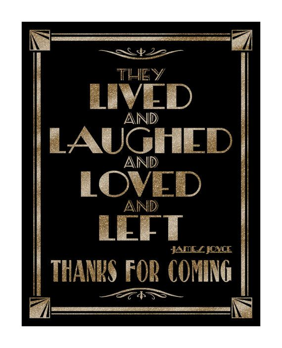 This design is part of our stunning roaring 20s Collection! Sign reads : THEY LIVED AND LAUGHED AND LOVED AND LEFT - THANK YOU FOR COMING - JAMES