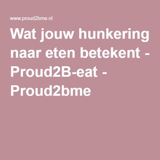 Wat jouw hunkering naar eten betekent - Proud2B-eat - Proud2bme