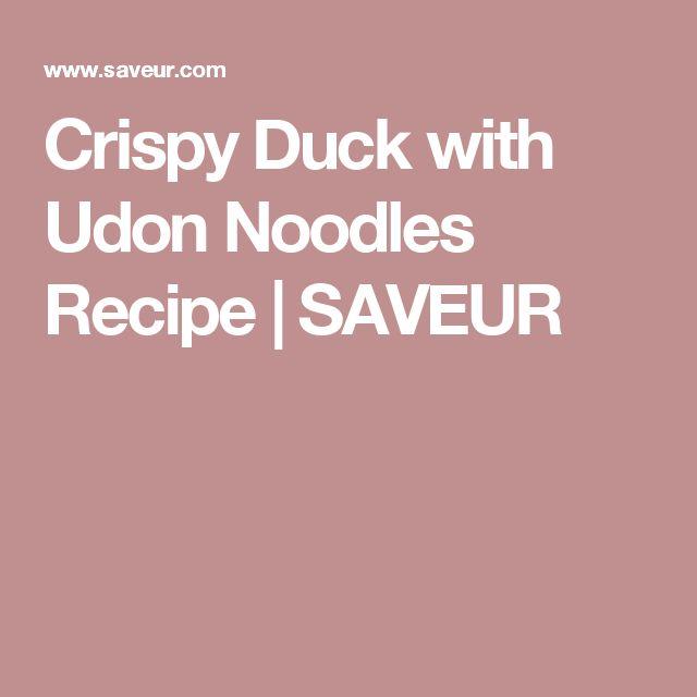 Crispy Duck with Udon Noodles Recipe | SAVEUR