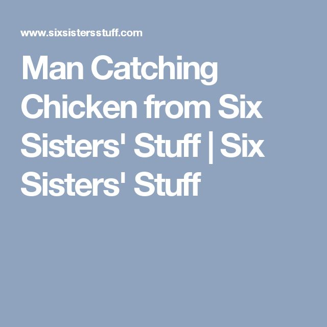 Man Catching Chicken from Six Sisters' Stuff | Six Sisters' Stuff