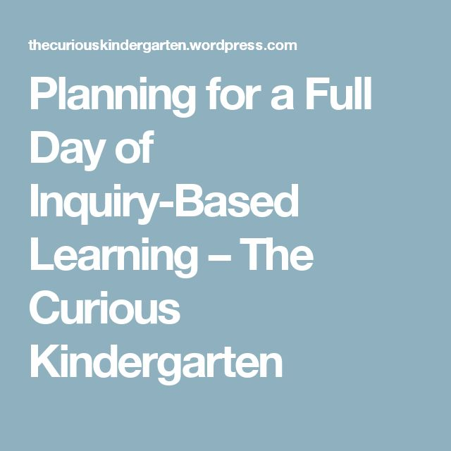 Planning for a Full Day of Inquiry-Based Learning – The Curious Kindergarten