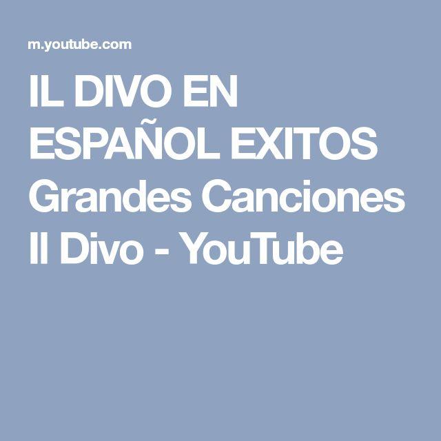 IL DIVO EN ESPAÑOL EXITOS Grandes Canciones Il Divo - YouTube