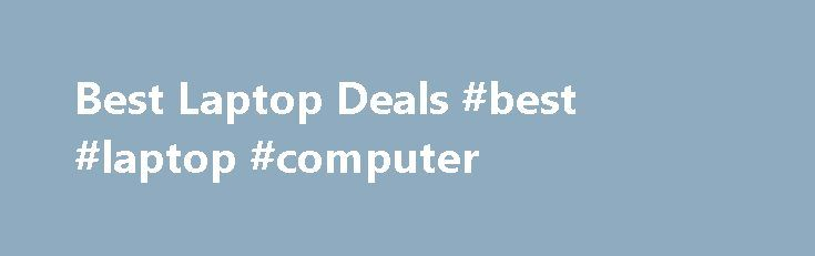 Best Laptop Deals #best #laptop #computer http://rwanda.remmont.com/best-laptop-deals-best-laptop-computer/  # Best Laptop Deals | Weekly Deals on Laptops Convenient Payment Options Consumers Only: Lenovo.com sells and ships products to end-user customers only. Lenovo may cancel your order if we suspect you are purchasing products for resale. Limits: Limit 5 per customer. Offers valid from Lenovo in the US only. Lenovo may increase or decrease these limits, from time to time, for certain…