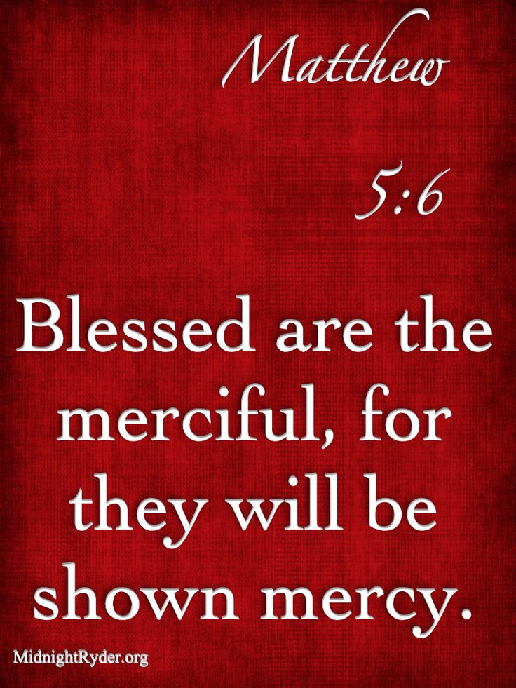 "MATTHEW 5:6 ""Blessed are the merciful, for they will be shown mercy."