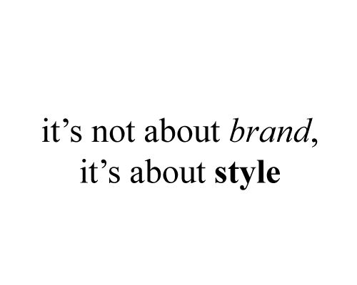 It's not about brand, it's about style.