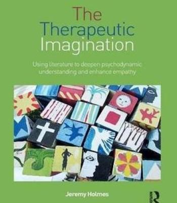 The Therapeutic Imagination: Using Literature To Deepen Psychodynamic Understanding And Enhance Empathy PDF