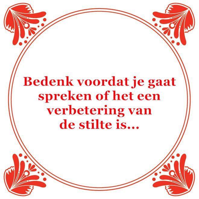 Bedenk voordat je gaat spreken of het een verbetering van de stilte is.... Tegeltjeswijsheid, wijsheden, speuk, spreuken, gezegdes, tegeltjeswijsheden www.tegeleltjeswijsheid.nl voor je unieke tegeltje