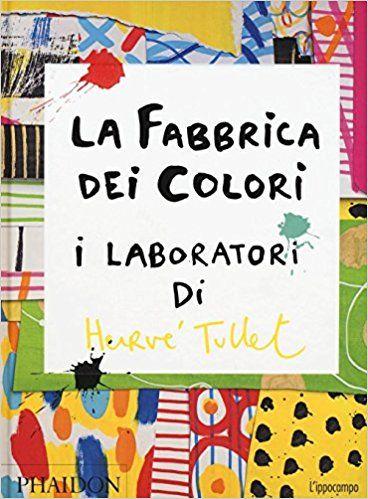 Amazon.it: La fabbrica dei colori. I laboratori di Hervè Tullet - Tullet Hervè - Libri