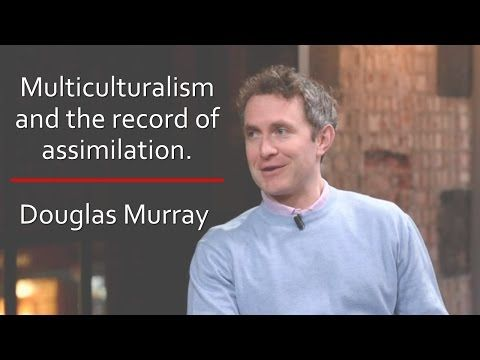 Multiculturalism, and the record of assimilation. | 15/12/2015 - Douglas Murray - YouTube