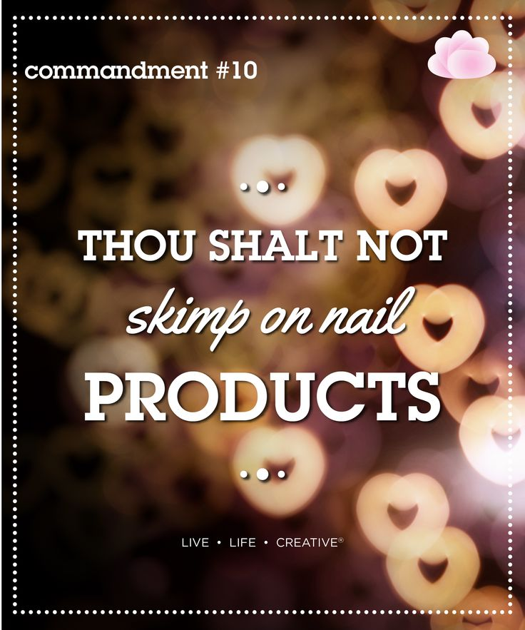 10.Thou shalt not skimp on nail products Avoid cheap products. A lot of the time polishes can be cheap because they do not have your best interests at heart. They are cut with harsh chemicals and products. Rather stick to products with a good reputation that you know have had to go through protocols and rules and standard to get where they are.