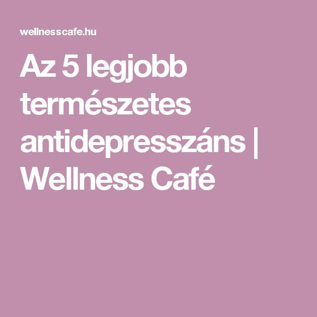 Az 5 legjobb természetes antidepresszáns | Wellness Café