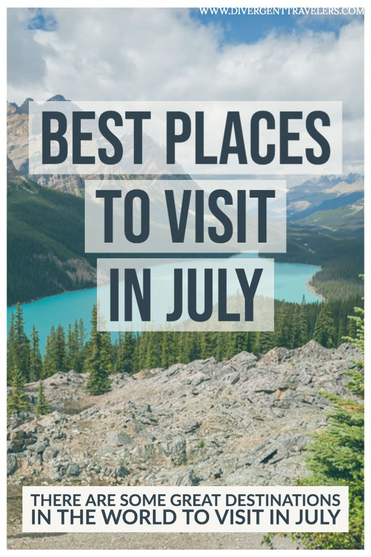 9 Best Places To Visit In July Worldwide Cool Places To Visit Best Places To Travel Places To Visit