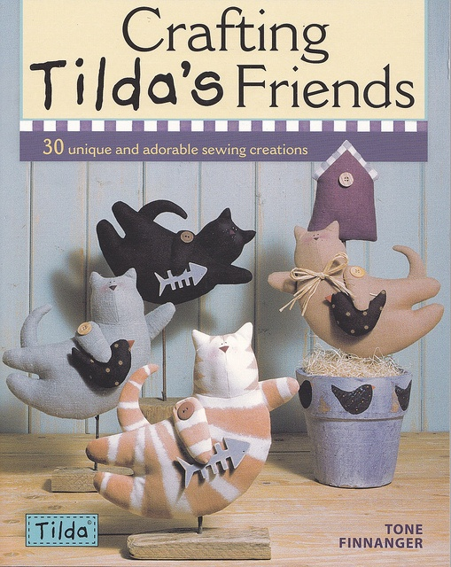 Title: Crafting Tilda's Friends: 30 Unique and Adorable Sewing Creations. Author: Tone Finnanger. Publisher: David  Charles. ISBN: 9780715336663