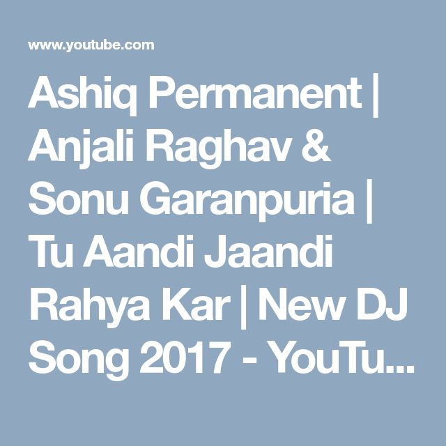 Ashiq Permanent | Anjali Raghav & Sonu Garanpuria | Tu Aandi Jaandi Rahya Kar | New DJ Song 2017 - YouTube