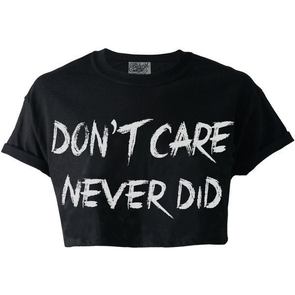 Don't Care Never Did Crop Top ❤ liked on Polyvore featuring tops, shirts, crop tops, t-shirts, black shirt, black crop top, shirt crop top, crop shirts and shirts & tops