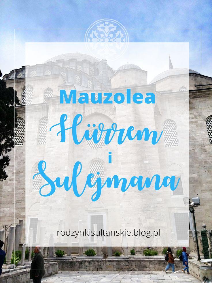 Na terenie kompleksu Meczetu Sulejmana w Stambule można zobaczyć mauzolea Sulejmana i Hurrem.