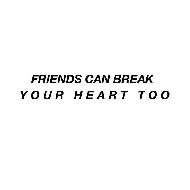 Friends Can Break Your Heart Too friendship quotes sad quotes depression quotes sad life quotes quotes about depression