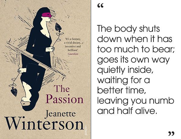 The Passion by Jeanette Winterson- A fantastical, lyrical love story set during the Napoleonic Wars.