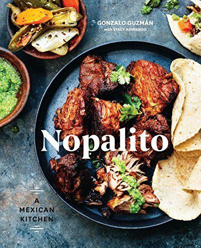 Nopalito: A Mexican Kitchen by Gonzalo Guzmán https://www.amazon.com/dp/B01ILZPRK8/ref=cm_sw_r_pi_dp_x_mH0-yb9ZW3PKV