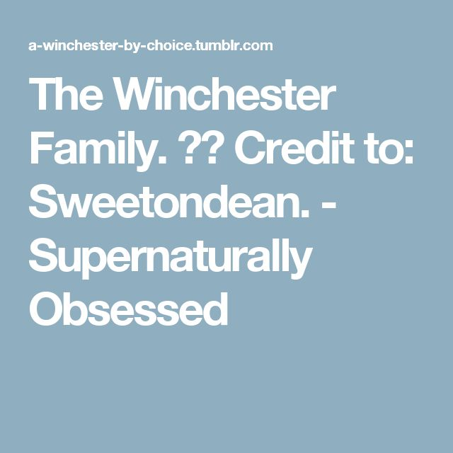 The Winchester Family. ❤️ Credit to: Sweetondean. - Supernaturally Obsessed