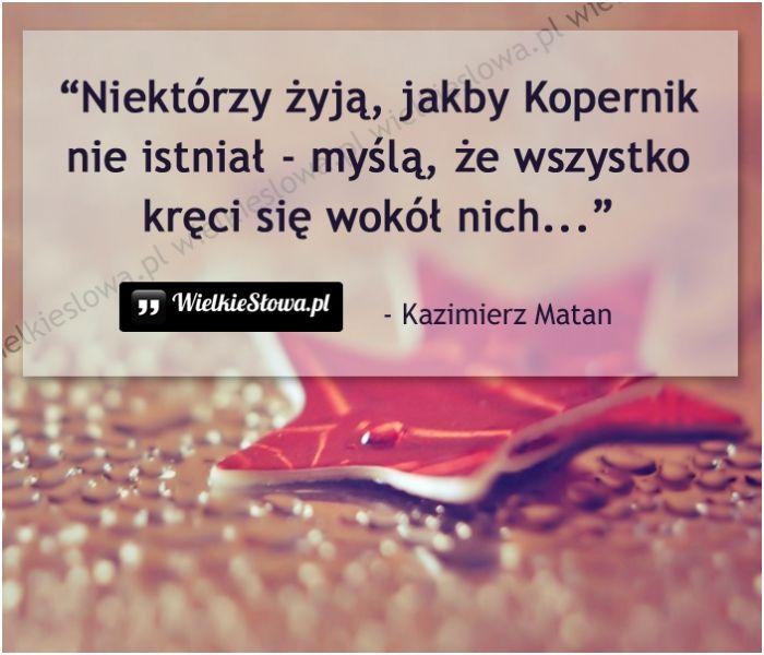 Niektórzy żyją, jakby Kopernik nie istniał... #Matan-Kazimierz,  #Sarkazm-i-ironia
