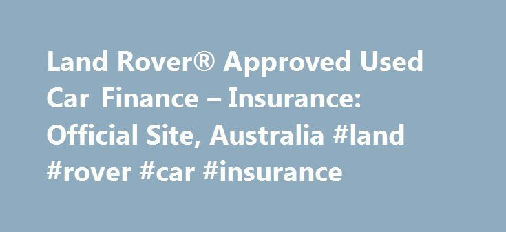 Land Rover® Approved Used Car Finance – Insurance: Official Site, Australia #land #rover #car #insurance http://north-dakota.remmont.com/land-rover-approved-used-car-finance-insurance-official-site-australia-land-rover-car-insurance/  # LAND ROVER FINANCE AND INSURANCE Land Rover Financial Services offer a range of flexible vehicle finance solutions for private or business use. Available at your participating Land Rover retailer, Land Rover Finance options provide an easy and reassuring way…
