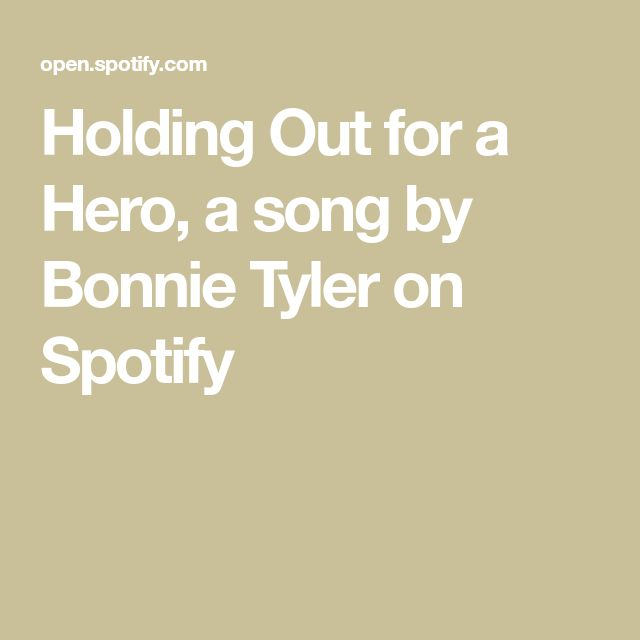 Holding Out for a Hero, a song by Bonnie Tyler on Spotify