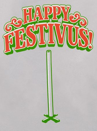 festivus for the rest of us!