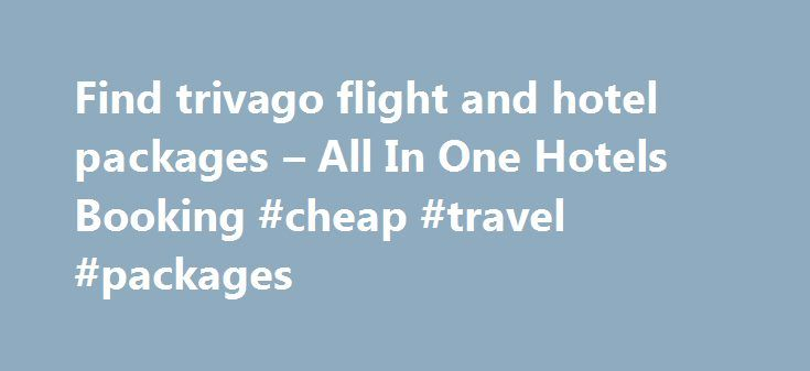 Find trivago flight and hotel packages – All In One Hotels Booking #cheap #travel #packages http://travel.nef2.com/find-trivago-flight-and-hotel-packages-all-in-one-hotels-booking-cheap-travel-packages/  #flight and hotel deals # flight and hotel packages News Update The Absolute Best Value Travel Spots for Spring 2015 Spring is our favorite season for great travel deals.There's simply no beating that perfect combination of pleasant weather and low prices. Whether you're looking to squeeze…