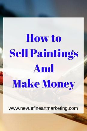 How to Sell Paintings and Make Money - Nevue Fine Art Marketing - Are you thinking about selling your artwork? In this post, discover how to sell paintings and make money doing something you love.