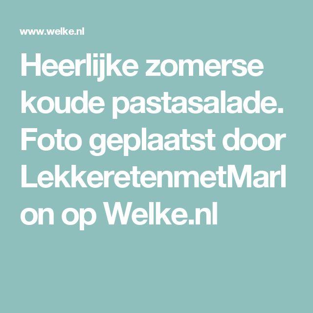 Heerlijke zomerse koude pastasalade. Foto geplaatst door LekkeretenmetMarlon op Welke.nl