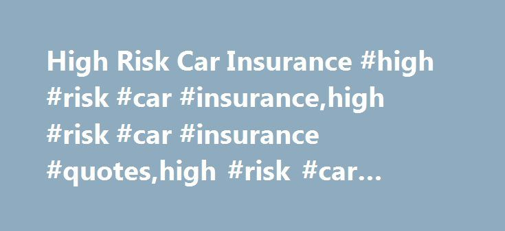 """High Risk Car Insurance #high #risk #car #insurance,high #risk #car #insurance #quotes,high #risk #car #insurance #market http://arlington.remmont.com/high-risk-car-insurance-high-risk-car-insurancehigh-risk-car-insurance-quoteshigh-risk-car-insurance-market/  # High Risk Car Insurance What Does Being a High Risk Car Insurance Candidate Mean? It doesn't take much these days to be labelled """"a risky bet"""" in the car insurance world. The result however when trying to find high risk car insurance…"""