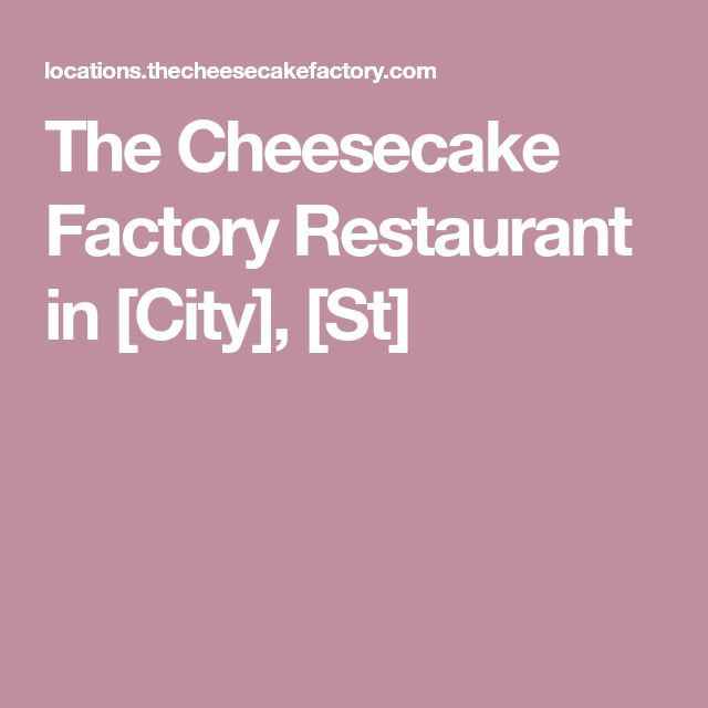The Cheesecake Factory Restaurant in [City], [St]