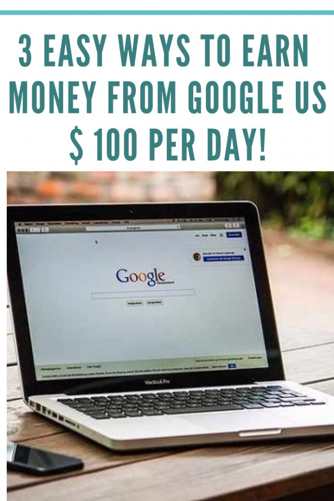 3 EASY WAYS TO EARN MONEY FROM GOOGLE US $ 100 PER DAY! – MAKE MONEY ONLINE!