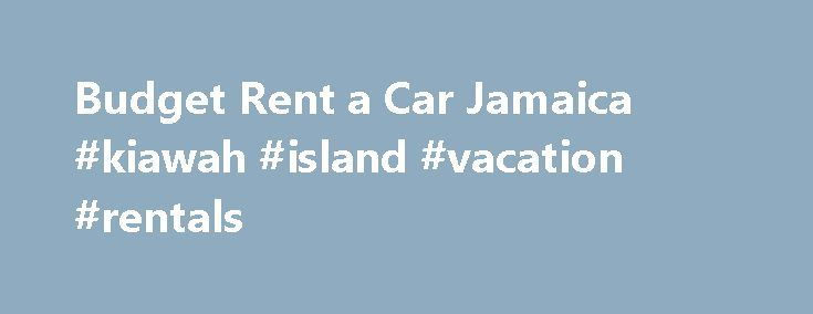 Budget Rent a Car Jamaica #kiawah #island #vacation #rentals http://rental.remmont.com/budget-rent-a-car-jamaica-kiawah-island-vacation-rentals/  #cheap rent a car # Budget Rent a Car Jamaica Satisfying jamaica's car rental needs For more than 30 years, Budget Rent a Car Jamaica has been satisfying the car rental needs of Jamaicans as well as the many international tourists who visit the island nation. Today, the company, an independent licensee of the Budget...