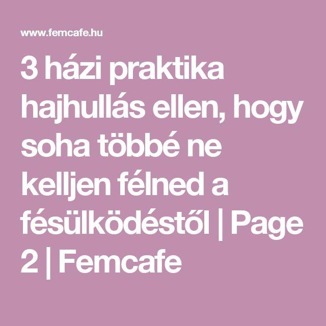 3 házi praktika hajhullás ellen, hogy soha többé ne kelljen félned a fésülködéstől   Page 2   Femcafe