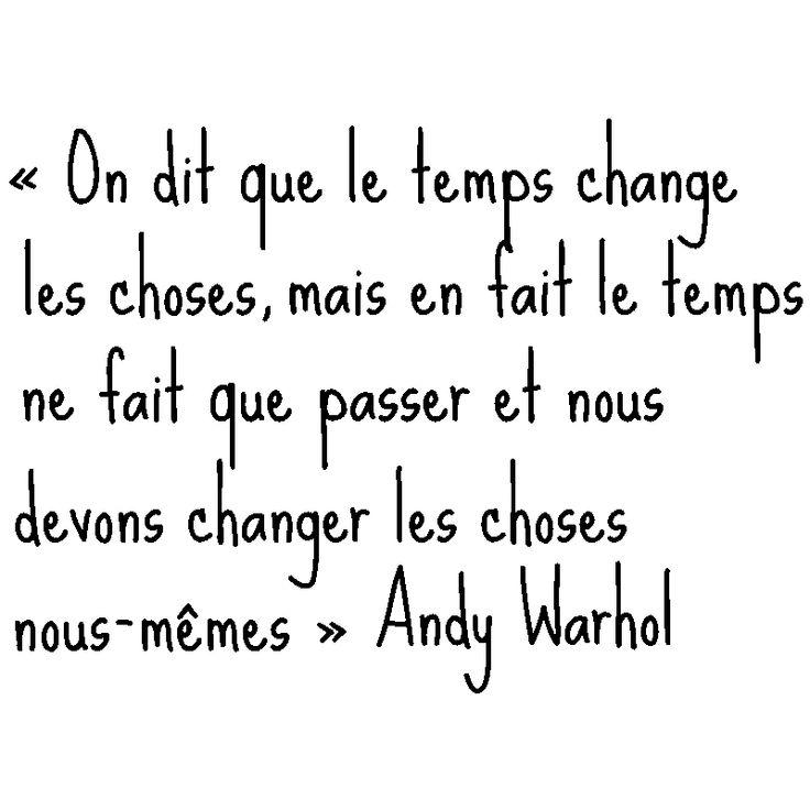 Decimos que el tiempo cambia las cosas; pero el tiempo no hace más que pasar, debemos cambiar las cosas por nosotros mismos.