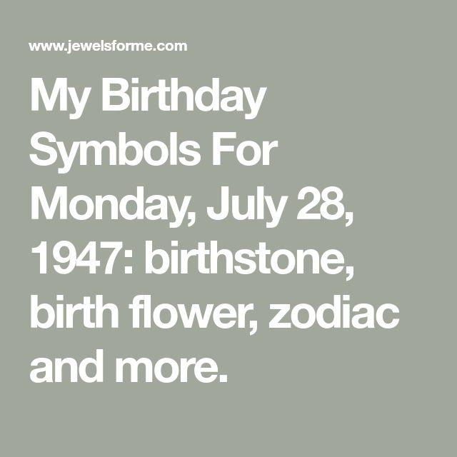 My Birthday Symbols For Monday, July 28, 1947: birthstone, birth flower, zodiac and more.