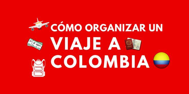 Cómo organizar un viaje a Colombia: ¡todo lo que necesitas saber!