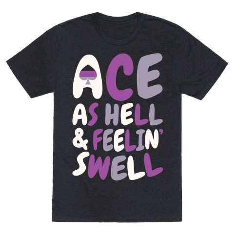 Being an important, real, and often overlooked part of the queer community is a big problem for asexual people! It's important for all your fellow ace and demi friends to know they're important and real and not alone! Show off your sweet ace pride and own it with this proud asexual shirt! Being asexual isn't weird or wrong or anything to be ashamed of, you're the best there is at being you!